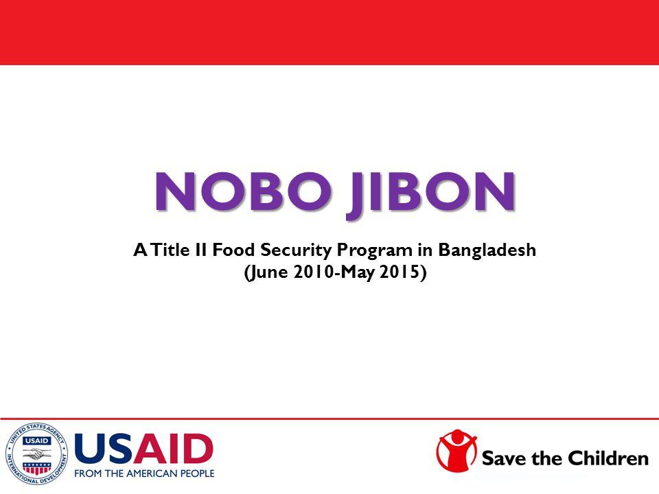 NOBO JIBON A Title II Food Security Program in Bangladesh (June 2010-May 2015)