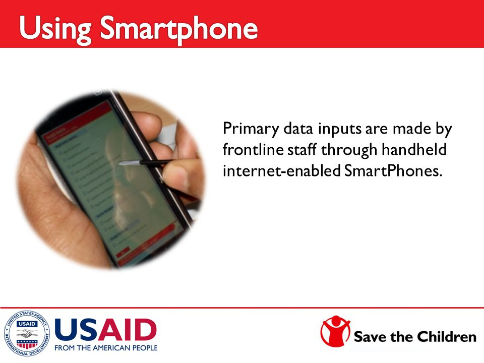Primary data inputs are made by frontline staff through handheld internet-enabled SmartPhones.