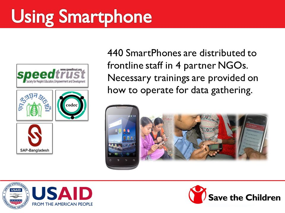 440 SmartPhones are distributed to frontline staff in 4 partner NGOs. Necessary trainings are provided on how to operate for data gathering.