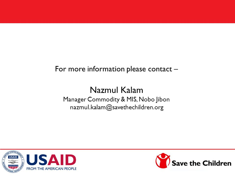 For more information please contact – Nazmul Kalam Manager Commodity & MIS, Nobo Jibon nazmul.kalam@savethechildren.org