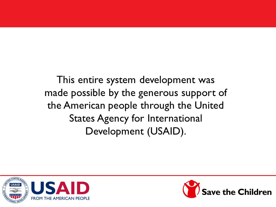 This entire system development was made possible by the generous support of the American people through the United States Agency for International Dev