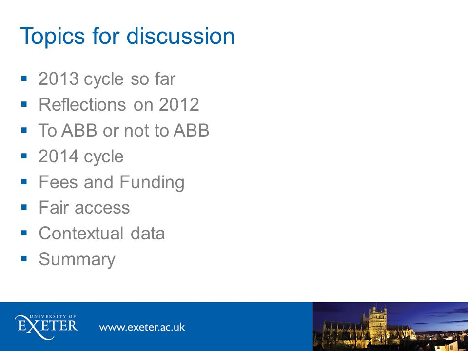 Topics for discussion  2013 cycle so far  Reflections on 2012  To ABB or not to ABB  2014 cycle  Fees and Funding  Fair access  Contextual data