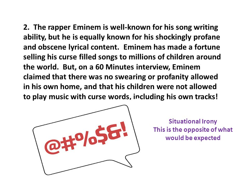 2. The rapper Eminem is well-known for his song writing ability, but he is equally known for his shockingly profane and obscene lyrical content. Emine