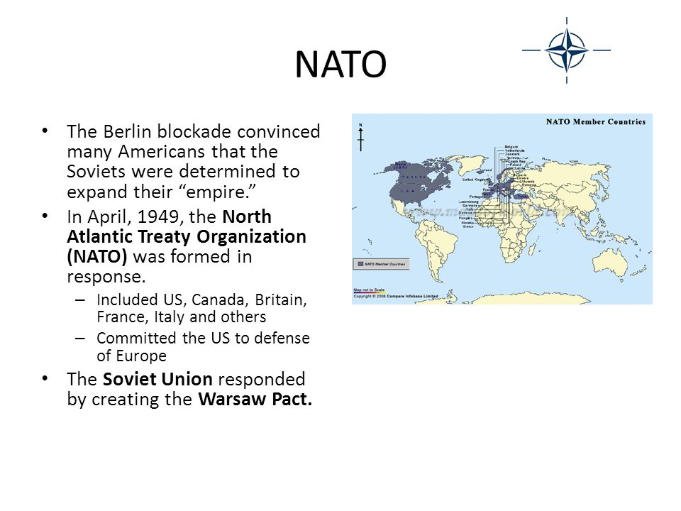 """NATO The Berlin blockade convinced many Americans that the Soviets were determined to expand their """"empire."""" In April, 1949, the North Atlantic Treaty"""