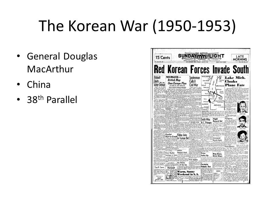 The Korean War (1950-1953) General Douglas MacArthur China 38 th Parallel