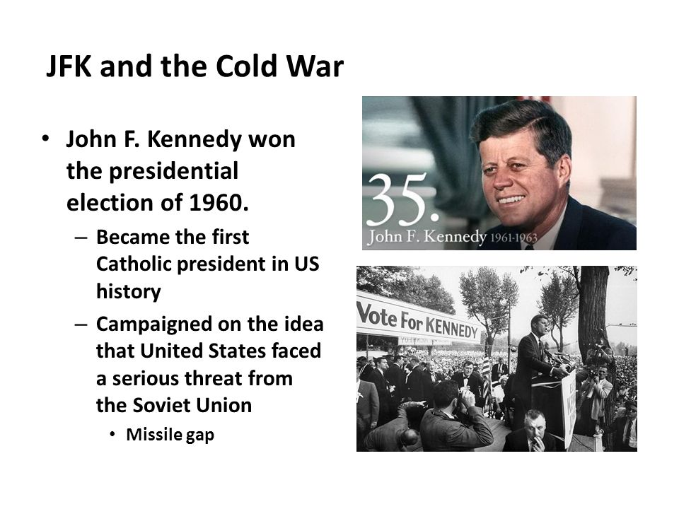 JFK and the Cold War John F.Kennedy won the presidential election of 1960.