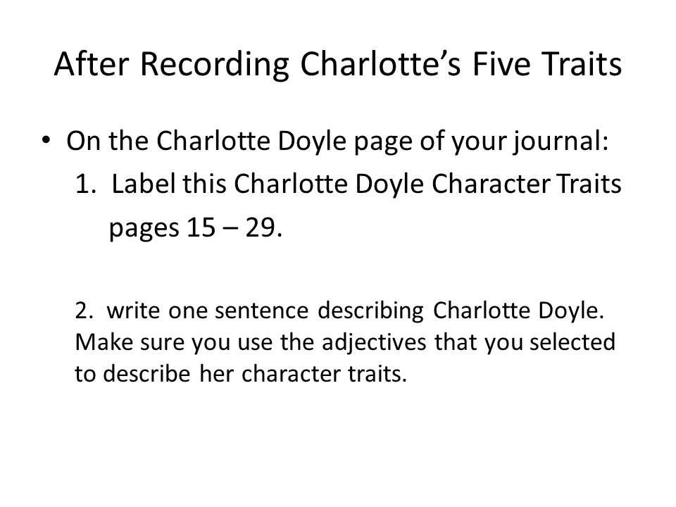 After Recording Charlotte's Five Traits On the Charlotte Doyle page of your journal: 1. Label this Charlotte Doyle Character Traits pages 15 – 29. 2.