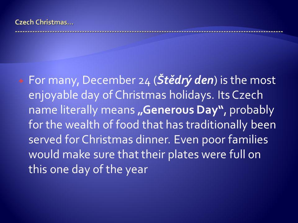  For many, December 24 (Štědrý den) is the most enjoyable day of Christmas holidays.