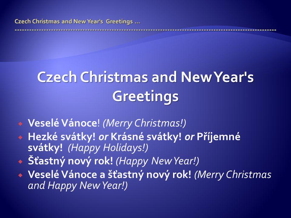 Czech Christmas and New Year's Greetings  Veselé Vánoce! (Merry Christmas!)  Hezké svátky! or Krásné svátky! or Příjemné svátky! (Happy Holidays!) 