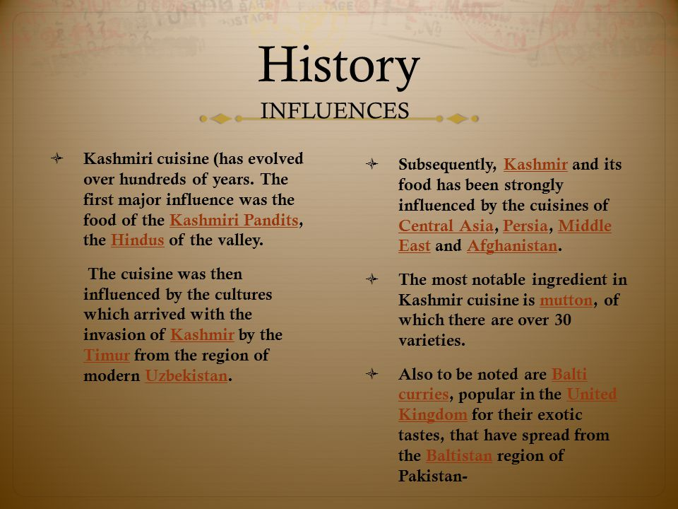 History INFLUENCES  Kashmiri cuisine (has evolved over hundreds of years.
