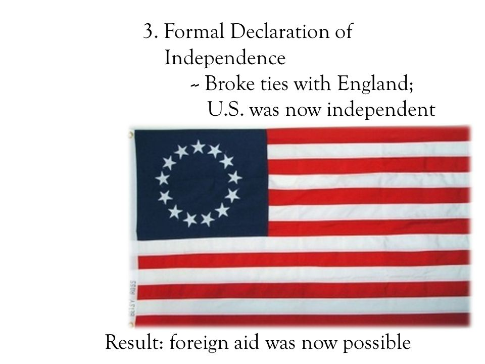 3. Formal Declaration of Independence -- Broke ties with England; U.S.