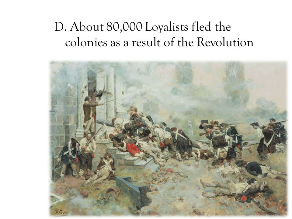 D. About 80,000 Loyalists fled the colonies as a result of the Revolution