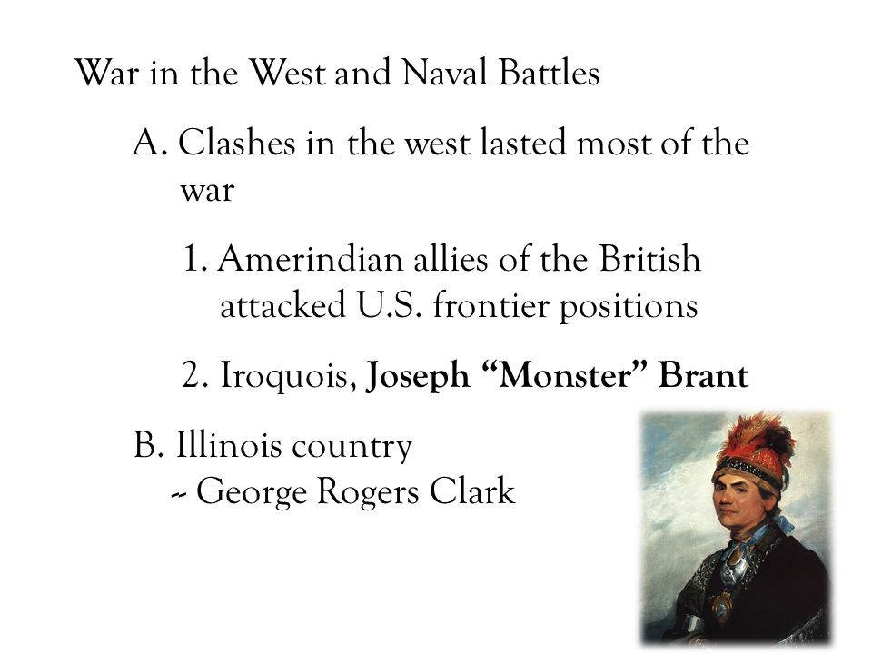 War in the West and Naval Battles A. Clashes in the west lasted most of the war 1.
