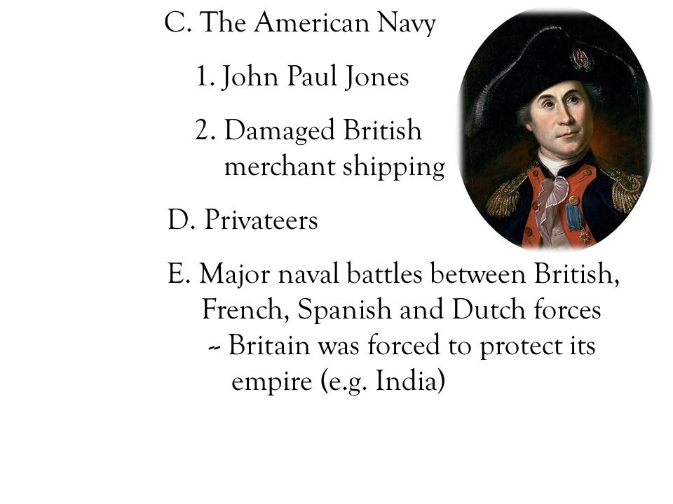 C. The American Navy 1. John Paul Jones 2. Damaged British merchant shipping D.