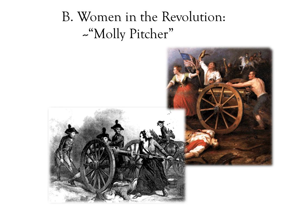 "B. Women in the Revolution: --""Molly Pitcher"""