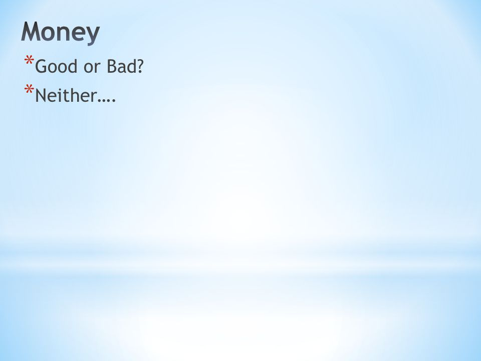 1 Timothy 6:10 10 For the love of money is a root of all kinds of evil.