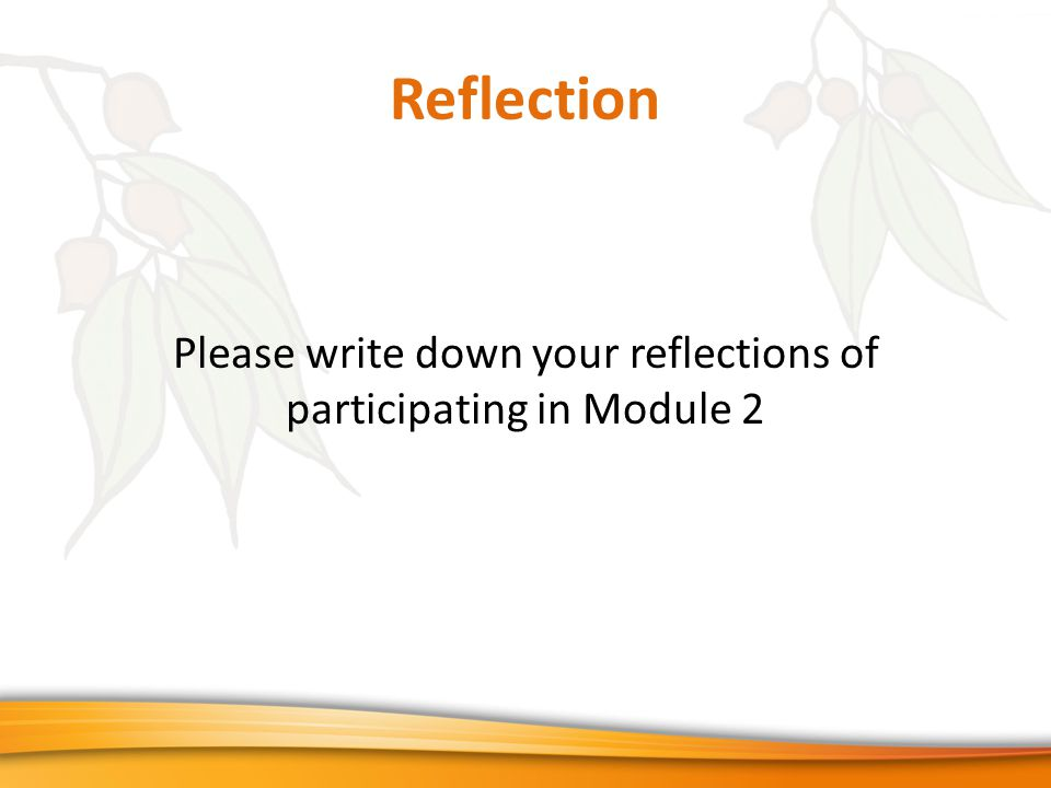 Reflection Please write down your reflections of participating in Module 2