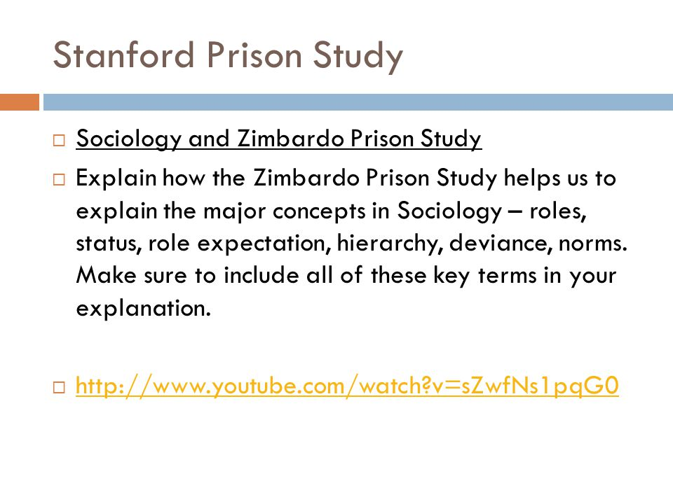 Stanford Prison Study  Sociology and Zimbardo Prison Study  Explain how the Zimbardo Prison Study helps us to explain the major concepts in Sociology – roles, status, role expectation, hierarchy, deviance, norms.