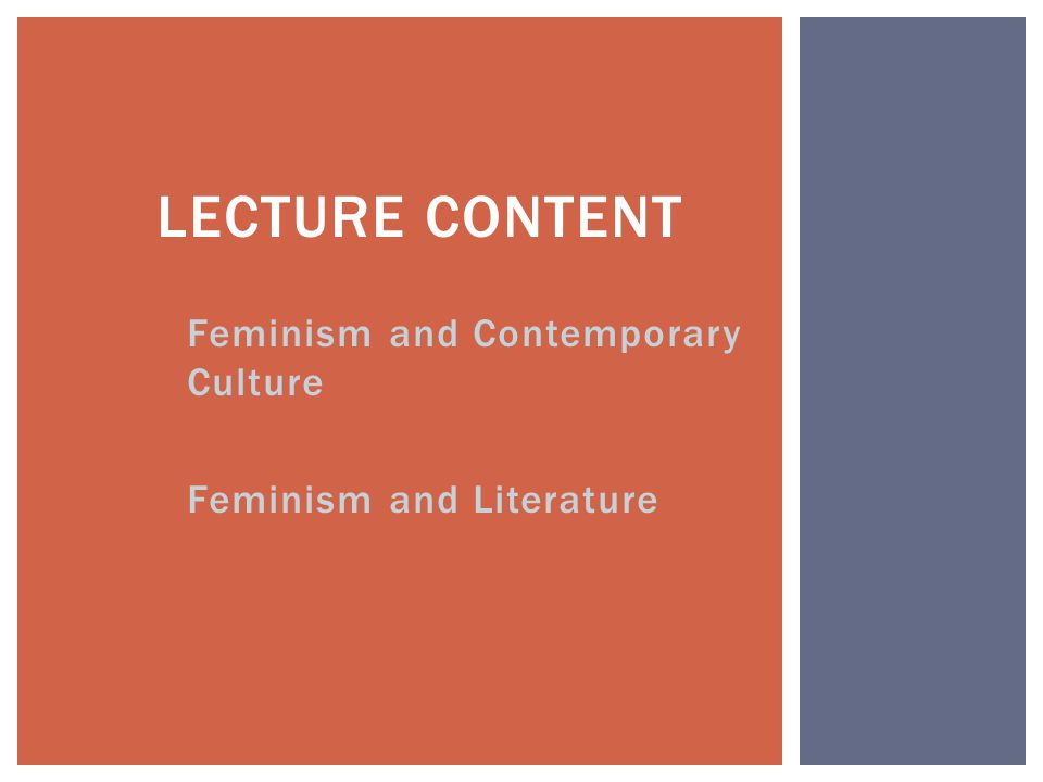 Feminism and Contemporary Culture Feminism and Literature LECTURE CONTENT