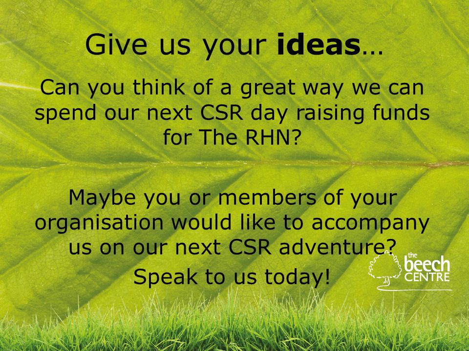 Give us your ideas… Can you think of a great way we can spend our next CSR day raising funds for The RHN.