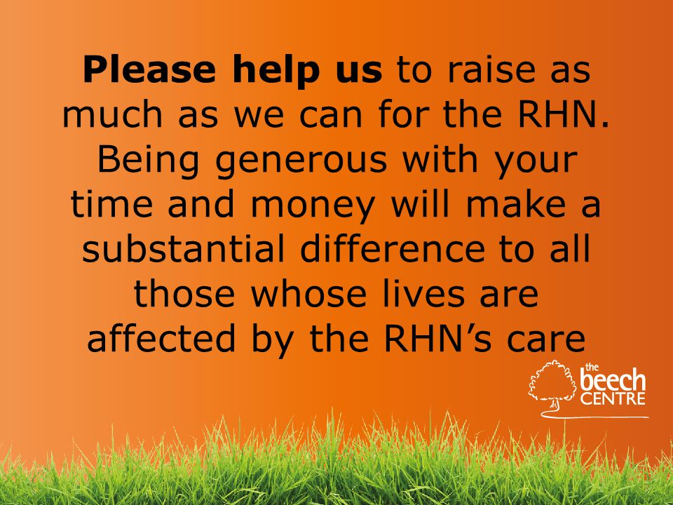 Please help us to raise as much as we can for the RHN.