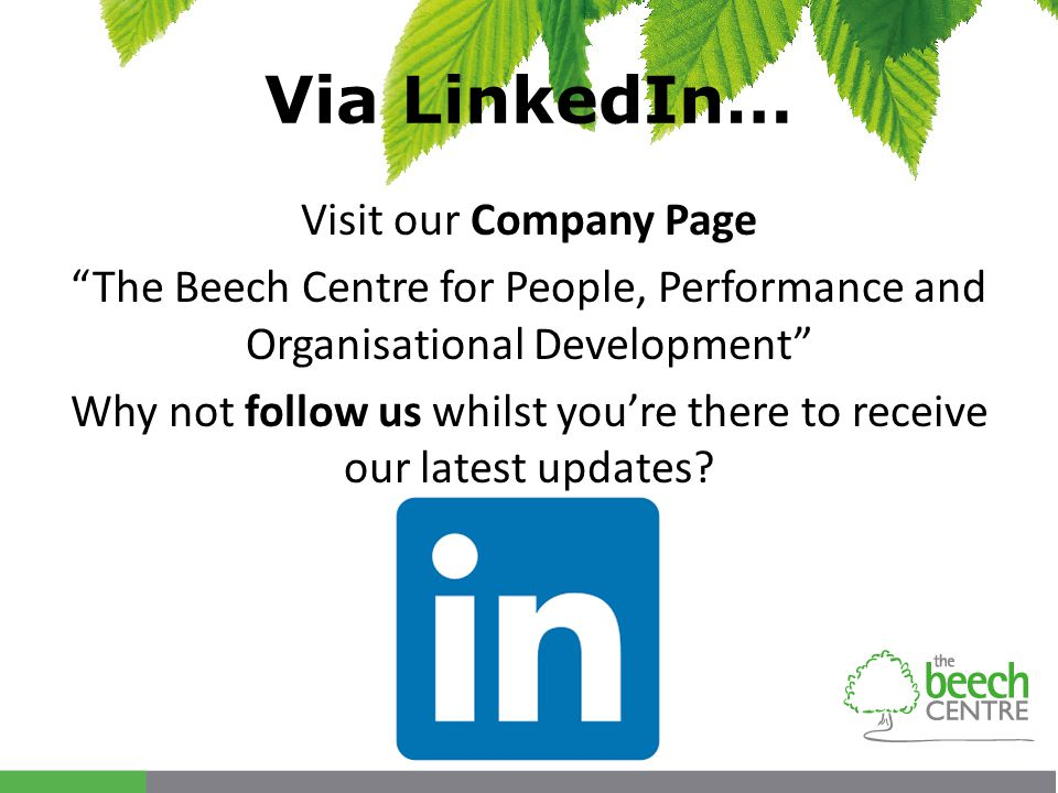 Via LinkedIn… Visit our Company Page The Beech Centre for People, Performance and Organisational Development Why not follow us whilst you're there to receive our latest updates?