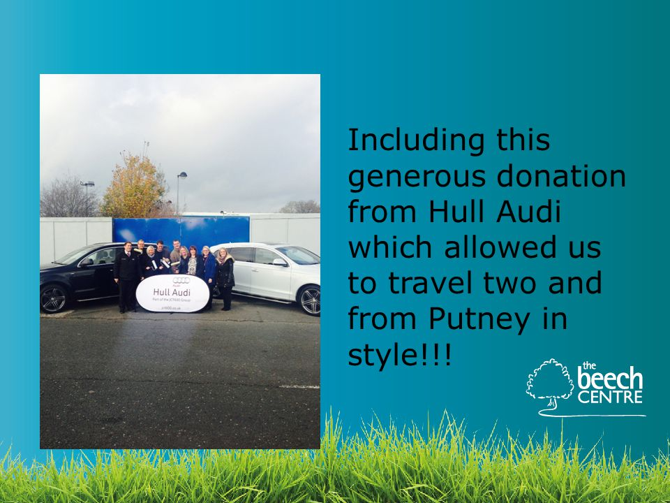 Including this generous donation from Hull Audi which allowed us to travel two and from Putney in style!!!