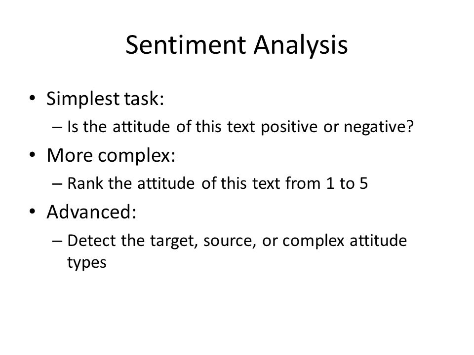 Sentiment Analysis Simplest task: – Is the attitude of this text positive or negative.