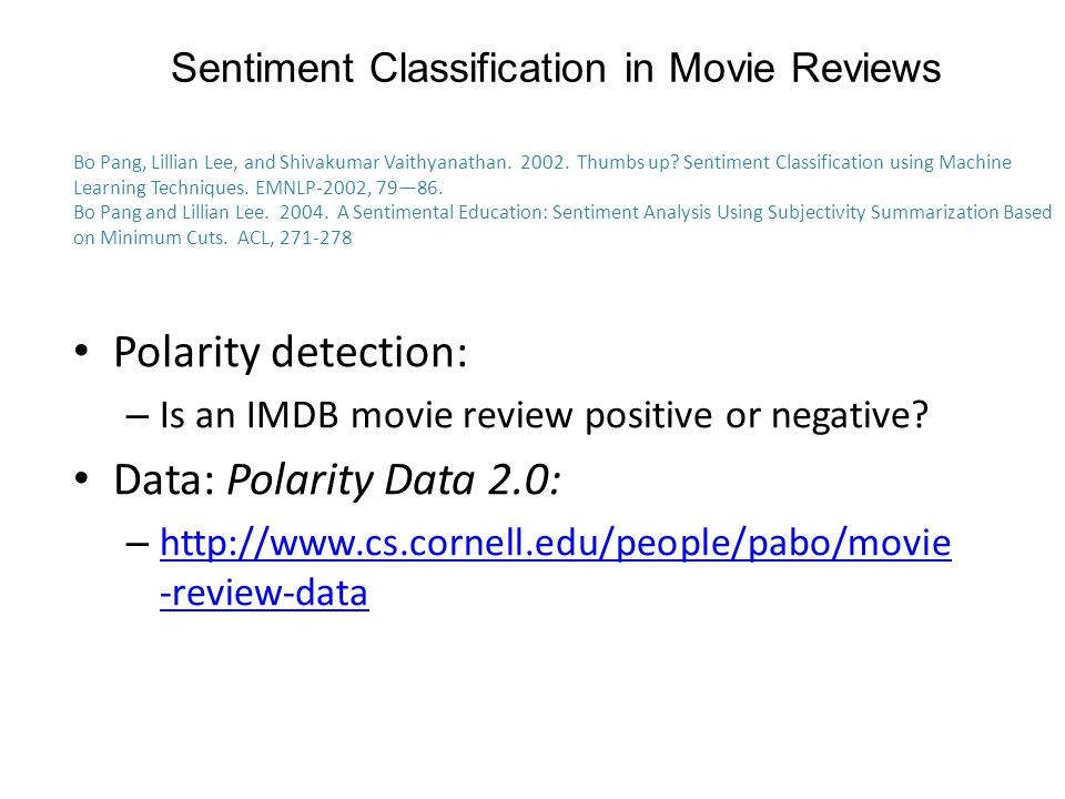 Sentiment Classification in Movie Reviews Polarity detection: – Is an IMDB movie review positive or negative.