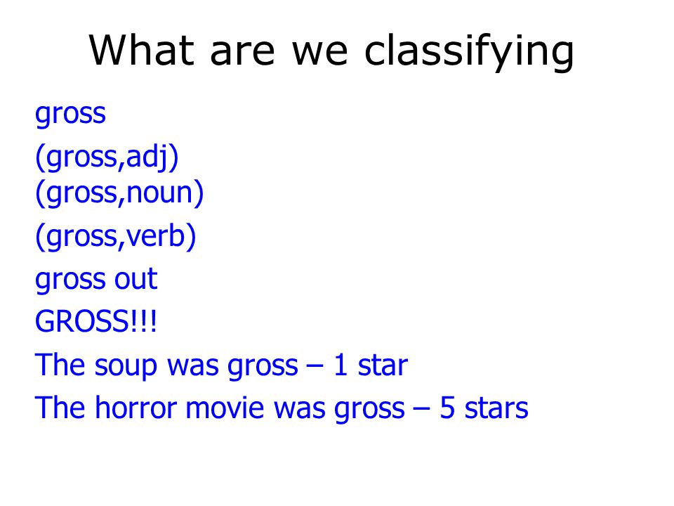 What are we classifying gross (gross,adj) (gross,noun) (gross,verb) gross out GROSS!!.