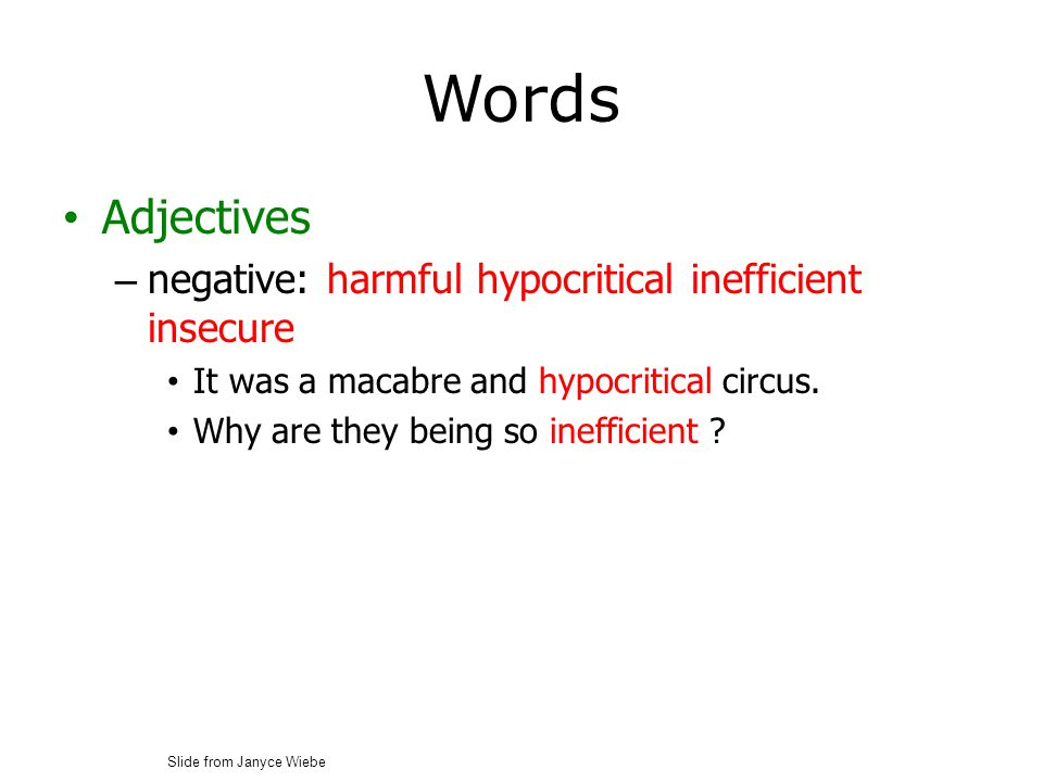 Words Adjectives – negative: harmful hypocritical inefficient insecure It was a macabre and hypocritical circus.
