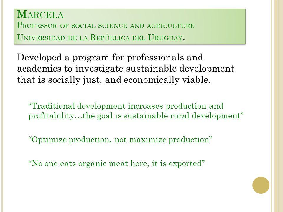 M ARCELA P ROFESSOR OF SOCIAL SCIENCE AND AGRICULTURE U NIVERSIDAD DE LA R EPÚBLICA DEL U RUGUAY.