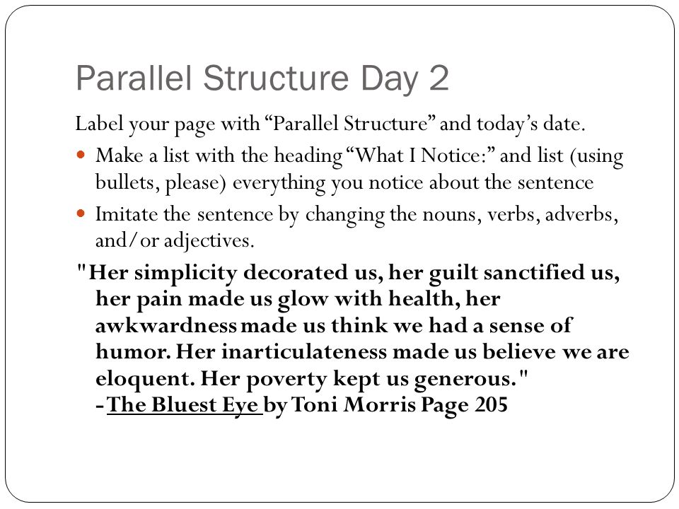 Parallel Structure Day 2 Label your page with Parallel Structure and today's date.