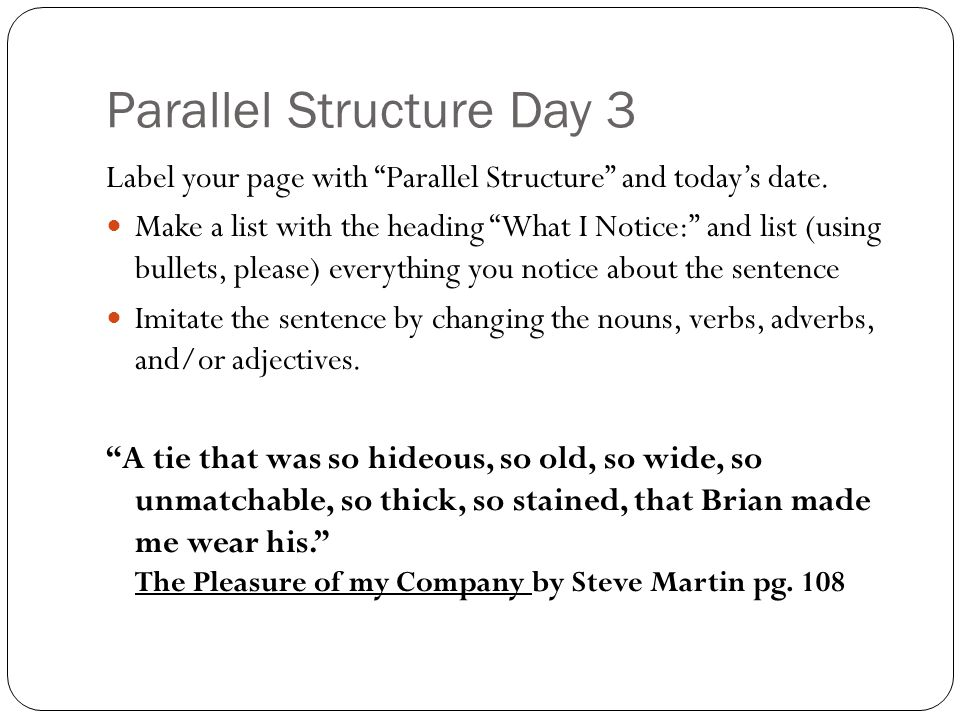 """Parallel Structure Day 3 Label your page with """"Parallel Structure"""" and today's date. Make a list with the heading """"What I Notice:"""" and list (using bul"""