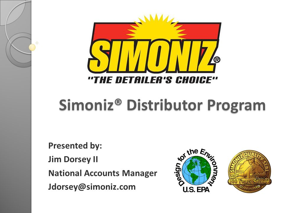 Simoniz® Distributor Program Simoniz® Distributor Program Presented by: Jim Dorsey II National Accounts Manager Jdorsey@simoniz.com