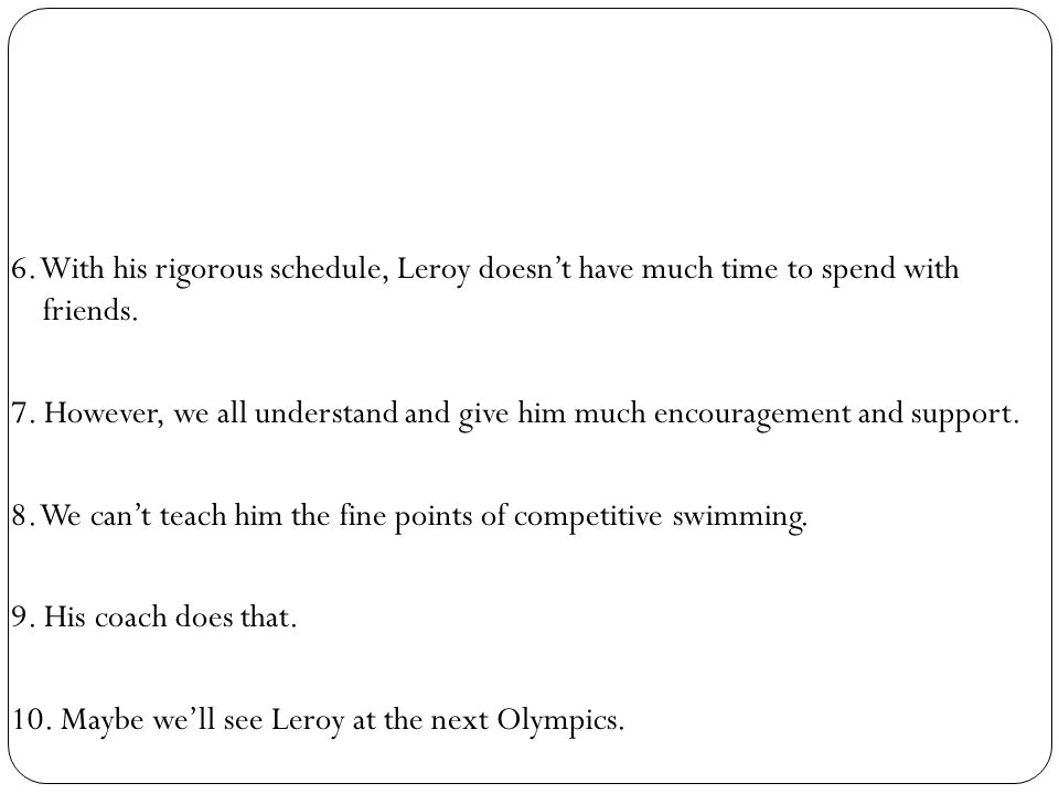 6. With his rigorous schedule, Leroy doesn't have much time to spend with friends.