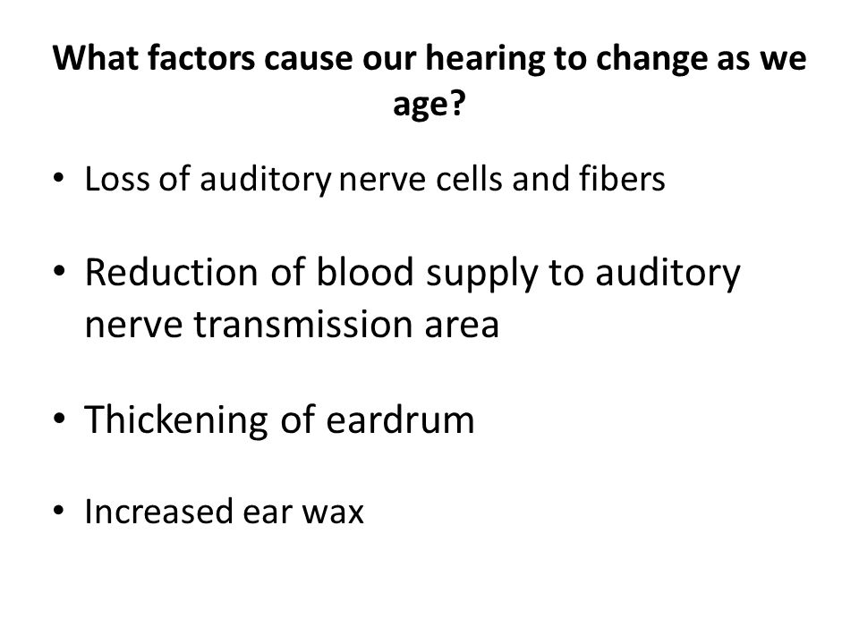 What factors cause our hearing to change as we age.