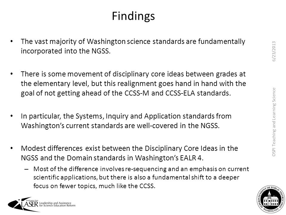 Findings The vast majority of Washington science standards are fundamentally incorporated into the NGSS. There is some movement of disciplinary core i