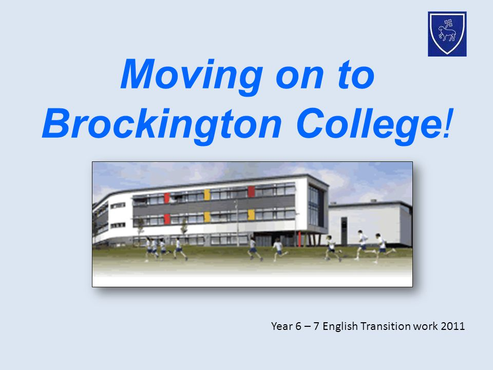Moving on to Brockington College! Year 6 – 7 English Transition work 2011