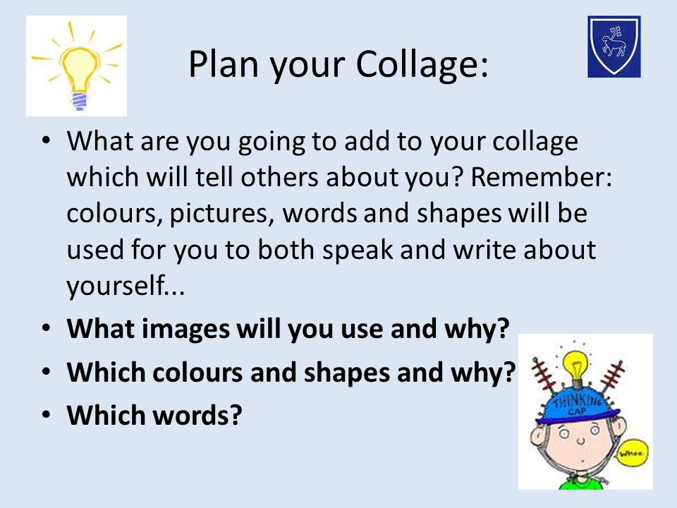 Plan your Collage: What are you going to add to your collage which will tell others about you.