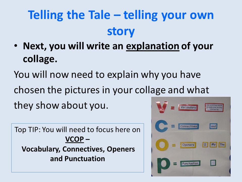 Telling the Tale – telling your own story Next, you will write an explanation of your collage.
