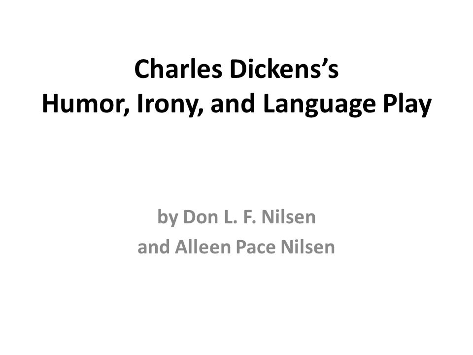 Charles Dickens's Humor, Irony, and Language Play by Don L. F. Nilsen and Alleen Pace Nilsen