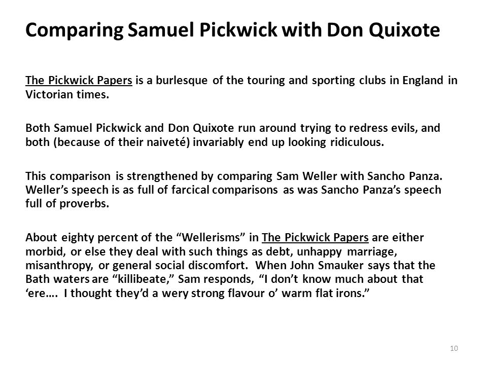 Comparing Samuel Pickwick with Don Quixote The Pickwick Papers is a burlesque of the touring and sporting clubs in England in Victorian times.