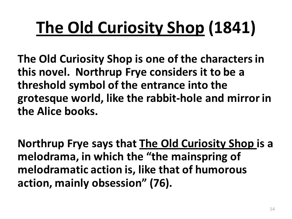 The Old Curiosity Shop (1841) The Old Curiosity Shop is one of the characters in this novel.