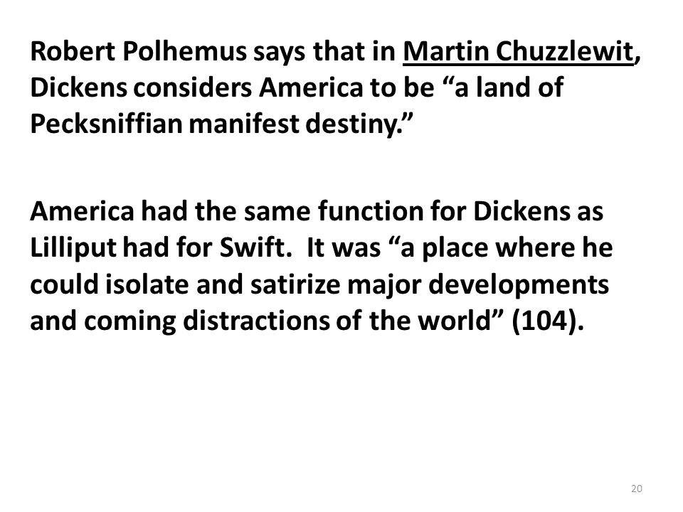 Robert Polhemus says that in Martin Chuzzlewit, Dickens considers America to be a land of Pecksniffian manifest destiny. America had the same function for Dickens as Lilliput had for Swift.
