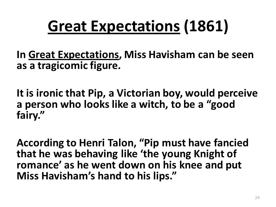 Great Expectations (1861) In Great Expectations, Miss Havisham can be seen as a tragicomic figure.