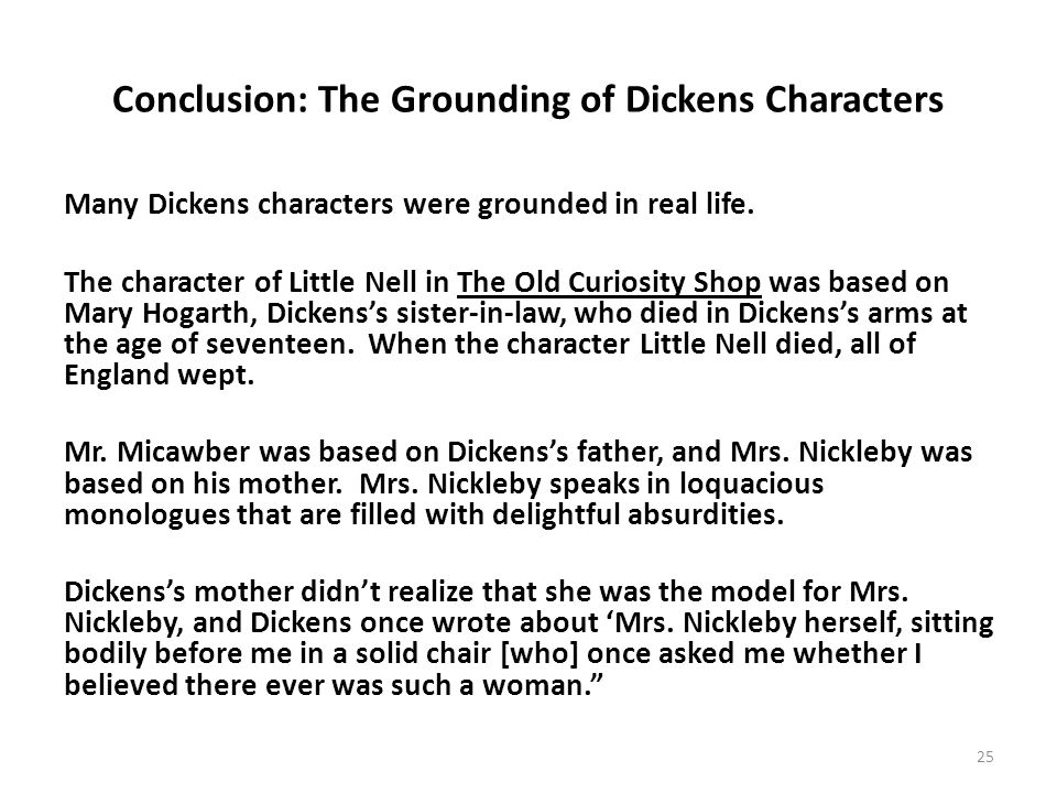 Conclusion: The Grounding of Dickens Characters Many Dickens characters were grounded in real life.
