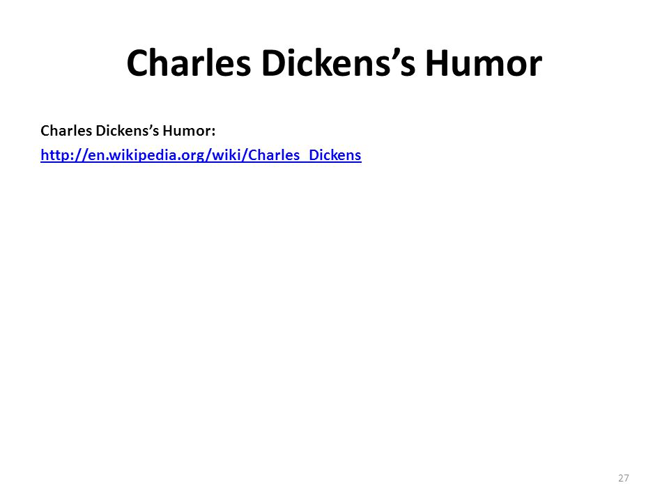 Charles Dickens's Humor Charles Dickens's Humor: http://en.wikipedia.org/wiki/Charles_Dickens 27