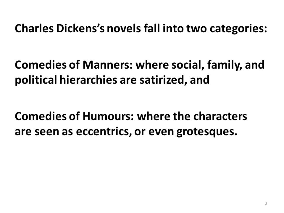 Two Kinds of Humours Characters Northrup Frye feels that Dickens has two types of humours characters, the genial, generous, and lovable ones, and the absurd or sinister ones.