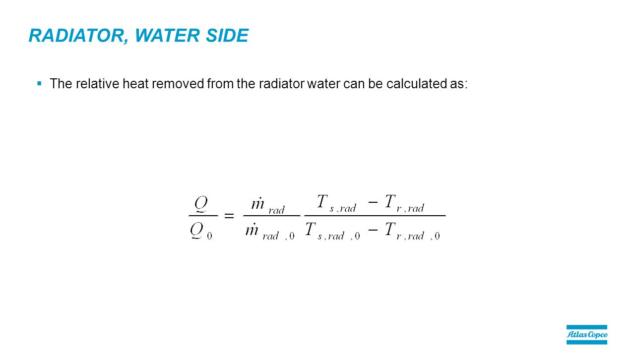 RADIATOR, WATER SIDE  The relative heat removed from the radiator water can be calculated as: